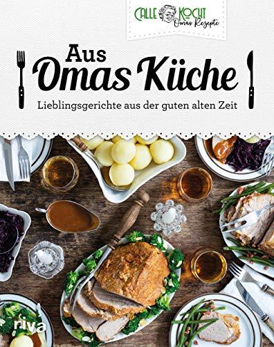 Aus Omas Küche: Lieblingsgerichte aus der guten alten Zeit. Klassiker der deutschen Küche mit CALLEkocht zu Hause nachkochen: Schweinebraten, Frikadellen, Gulasch, Kohlrouladen, Reibekuchen u. v. m.